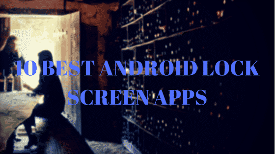 10 BEST ANDROID LOCK SCREEN APPS