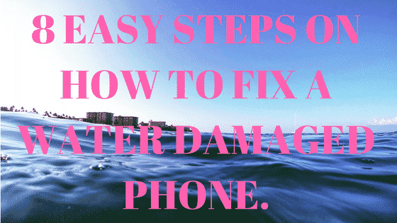 8 EASY STEPS ON HOW TO FIX A WATER DAMAGED PHONE