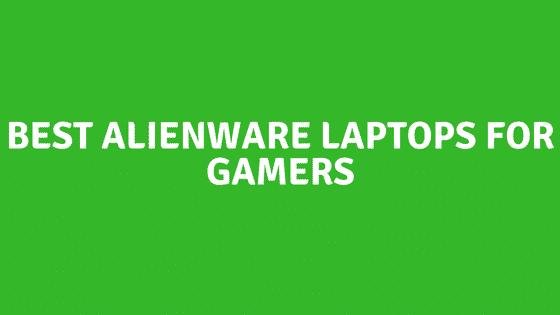 BEST ALIENWARE LAPTOPS FOR GAMERS