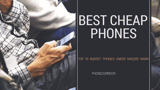 Cheap Best Phones under 40,000 Naira that offer value for Money in Nigeria