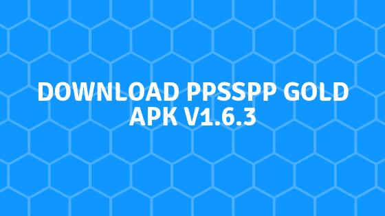 Download PPSSPP Gold Apk v1.6.3