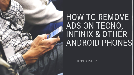 HOW TO REMOVE ADS ON TECNO, INFINIX & OTHER ANDROID PHONES