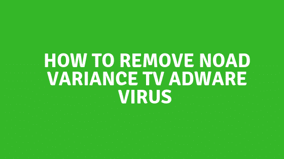 How to Remove Noad Variance TV Adware Virus on PC