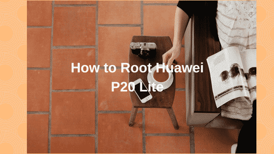 How to Root Huawei P20 Lite Using Magisk