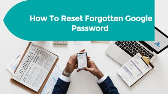 How to change or reset forgotten Google password Easily
