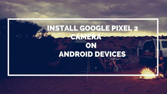Install Google Pixel 2 Camera