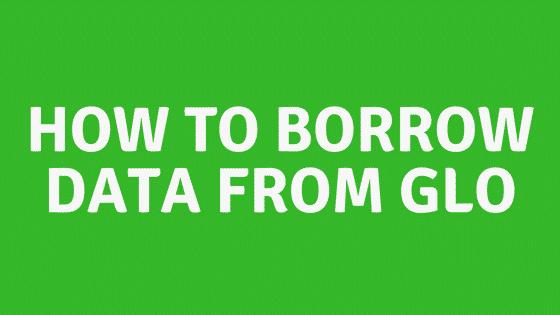 how to borrow Data From Glo